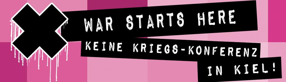 WAR STARTS HERE – Keine Kriegs-Konferenz in Kiel!